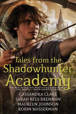 Tales from the Shadowhunter Academy by Cassandra Clare, Maureen Johnson, Robin Wasserman, Sarah Rees Brennan