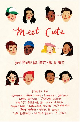 Meet Cute by Dhonielle Clayton, Emery Lord, Huntley Fitzpatrick, Ibi Zoboi, Jennifer L. Armentrout, Jocelyn Davies, Julie Murphy, Kass Morgan, Katharine McGee, Katie Cotugno, Meredith Russo, Nicola Yoon, Nina LaCour, Sara Shepard